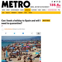 Can you book a holiday to Spain and will you need to quarantine?