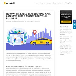 How White Label Taxi Booking Apps can save Time & Money for your Business - Cabsoluit