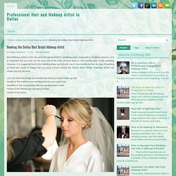 Booking the Dallas Best Bridal Makeup Artist ~ Professional Hair and Makeup Artist in Dallas