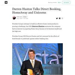 Darren Huston Talks Direct Booking, HomeAway and Unicorns