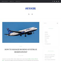 HOW TO MANAGE BOOKING OF JETBLUE RESERVATIONS?