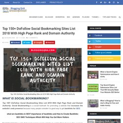 Top 150+ DoFollow Social Bookmarking Sites List 2018 With High Page Rank and Domain Authority - Blogging QnA- Blogging Questions and Answer