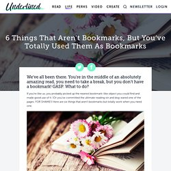 6 Things That Aren't Bookmarks, But You've Totally Used Them As Bookmarks