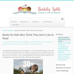 Books for Kids Who Think They Don't Like to Read ~ Bookity Split