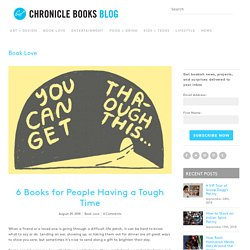 6 Books for People Having a Tough Time - Chronicle Books Blog