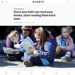 Once your kids can read easy books, start reading them hard ones, says reading expert Doug Lemov — Quartz