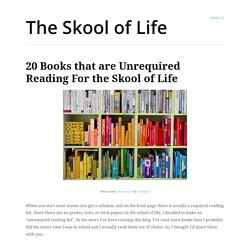 20 Books that are Unrequired Reading For the Skool of Life