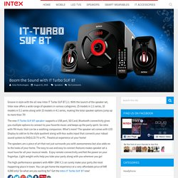 Boom the Sound with Intex IT Turbo SUF BT Speaker