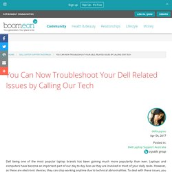 You Can Now Troubleshoot Your Dell Related Issues by Calling Our Tech