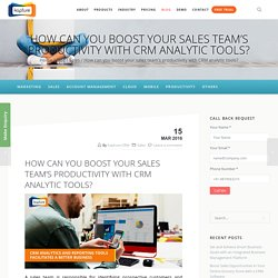 How can you boost your sales team's productivity with CRM analytic tools?