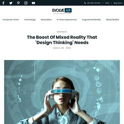 The Boost Of Mixed Reality That 'Design Thinking' Needs