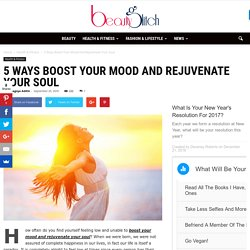 5 Ways Boost Your Mood And Rejuvenate Your Soul
