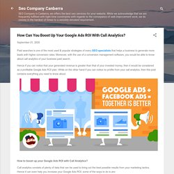 How Can You Boost Up Your Google Ads ROI With Call Analytics?