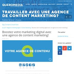 Boostez votre marketing digital avec une agence de content marketing!