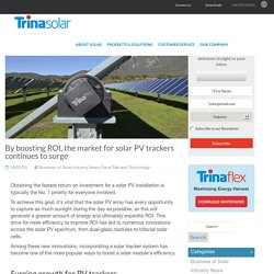 By boosting ROI, the market for solar PV trackers continues to surge