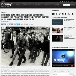 Bootboys, glam-rock et chants de supporters : comment une poignée de groupes a posé les bases de la Oi! dans l'Angleterre de la fin 60