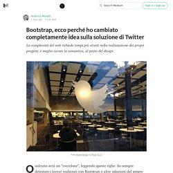 Bootstrap, ecco perché ho cambiato completamente idea sulla soluzione di Twitter — Pausa Caffè