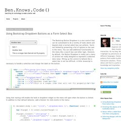 Ben.Knows.Code(): Using Bootstrap Dropdown Buttons as a Form Select Box