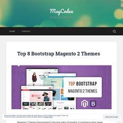 Top 8 Bootstrap Magento 2 Themes – MagCodex