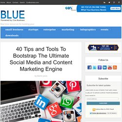 40 Tips and Tools To Help You Bootstrap The Ultimate Social Media and Content Engine