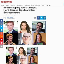 Bootstrapping Your Startup: 7 Hard-Earned Tips From Real Entrepreneurs