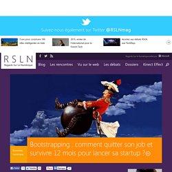 www.rslnmag.fr/post/2014/04/15/Bootstrapping-comment-quitter-son-job-et-survivre-12-mois-pour-lancer-sa-startup-.aspx