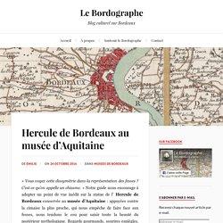 Hercule de Bordeaux au musée d'Aquitaine - Le Bordographe