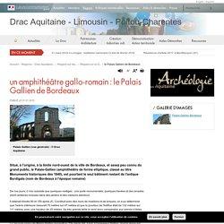le Palais Gallien de Bordeaux - Drac Aquitaine - Limousin - Poitou-Charentes