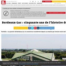 Bordeaux-Lac: cinquante ans de l'histoire du quartier en images - Sud Ouest.fr