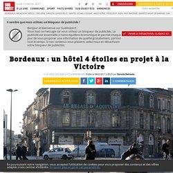 Bordeaux: un hôtel 4 étoiles en projet à la Victoire - Sud Ouest.fr