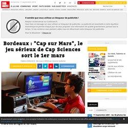"""Bordeaux : """"Cap sur Mars"""", le jeu sérieux de Cap Sciences sort le 1er mars"""