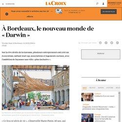 À Bordeaux, le nouveau monde de «Darwin» - La Croix