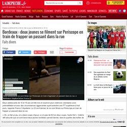 Bordeaux : deux jeunes se filment sur Periscope en train de frapper un passant dans la rue - 28/04/2016 - ladepeche.fr