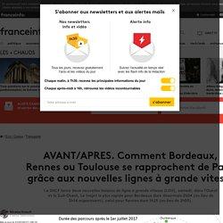 AVANT/APRES. Comment Bordeaux, Rennes ou Toulouse se rapprochent de Paris grâce aux nouvelles lignes à grande vitesse