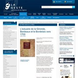 L'estuaire de la Gironde, Bordeaux et le Bordelais vers 1700 - Autres Beaux-Livres - Geste Editions - Editeur, diffuseur et distributeur de livres - Geste Editions - Editeur, diffuseur et distributeur de livres