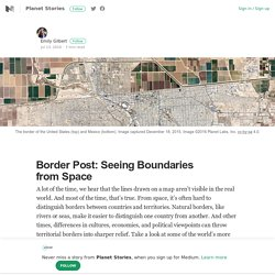 Border Post: Seeing Boundaries from Space – Planet Stories – Medium