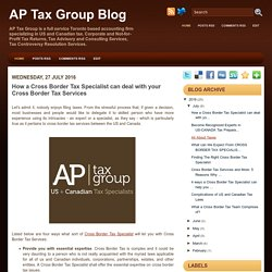 How a Cross Border Tax Specialist can deal with your Cross Border Tax Services ~ AP Tax Group Blog