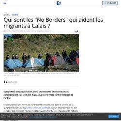 """Qui sont les """"No Borders"""" qui aident les migrants à Calais ?"""