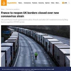 France to reopen UK borders closed over new coronavirus strain