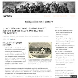 11. mar. 1864: Agnes Gads dagbog: Danske borgere tvinges til at grave skanser for tyskerne
