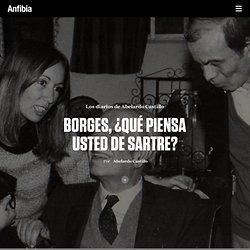 Borges, ¿Qué piensa usted de Sartre?