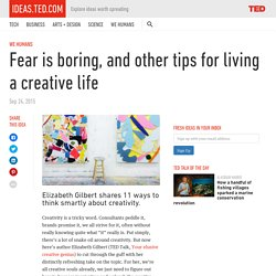 Fear is boring, and other tips for living a creative life