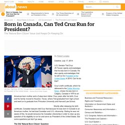 Born in Canada, Can Ted Cruz Run for President?