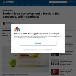 Student loan borrowers got help in the pandemic. Will it continue?