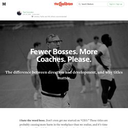Fewer bosses. More coaches. Please. — The Cauldron — Medium