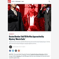 Boston Bomber Told FBI He Was Approached by Mystery 'Men in Suits'