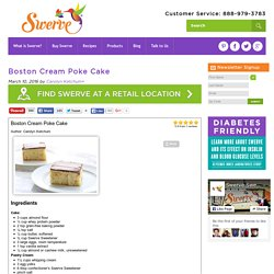 Boston Cream Poke Cake - Swerve Sweetener