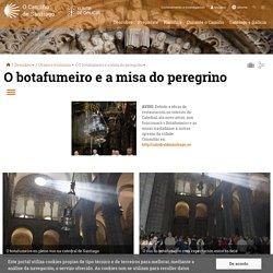 El botafumeiro y la misa del peregrino - Camino de Santiago en Galicia: web oficial