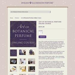 Art of Botanical Perfume Online Course – Illuminated Perfume