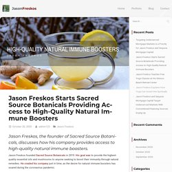 Jason Freskos Starts Sacred Source Botanicals Providing Access to High-Quality Natural Immune Boosters